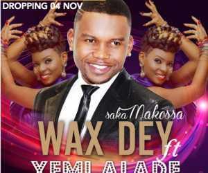 Wax Dey - Saka Makossa Ft. Yemi Alade